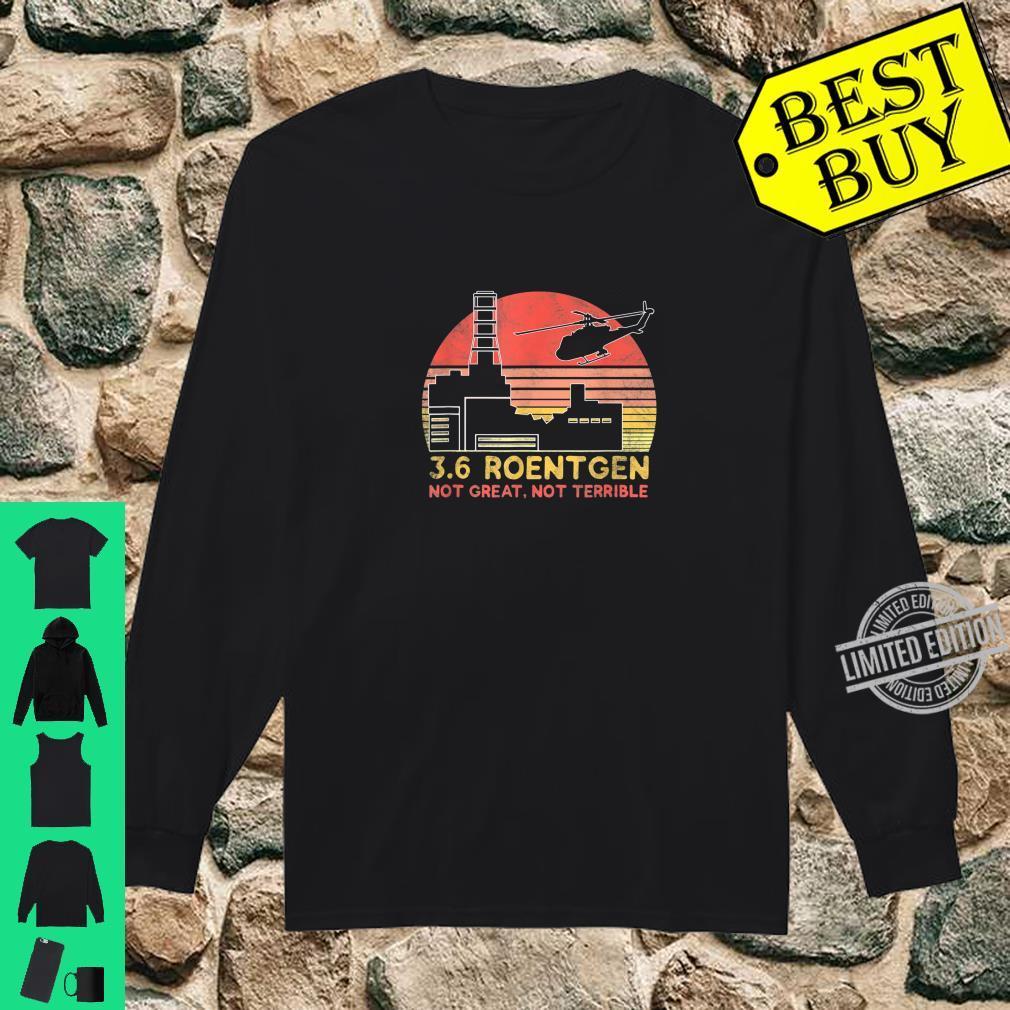 3.6 Roentgen Not Great, Not Terrible Chernobyl Shirt long sleeved