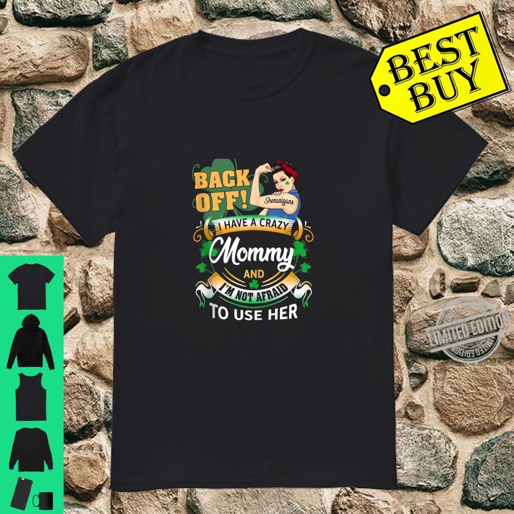 Back Off I Have A Crazy Shenanigans Mommy Shamrock Shirt
