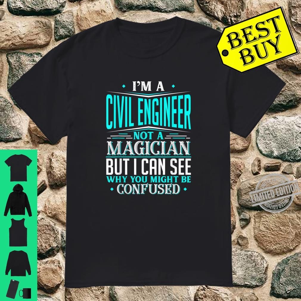 Civil Engineer Gift Not A Magician Might Be Confused Shirt