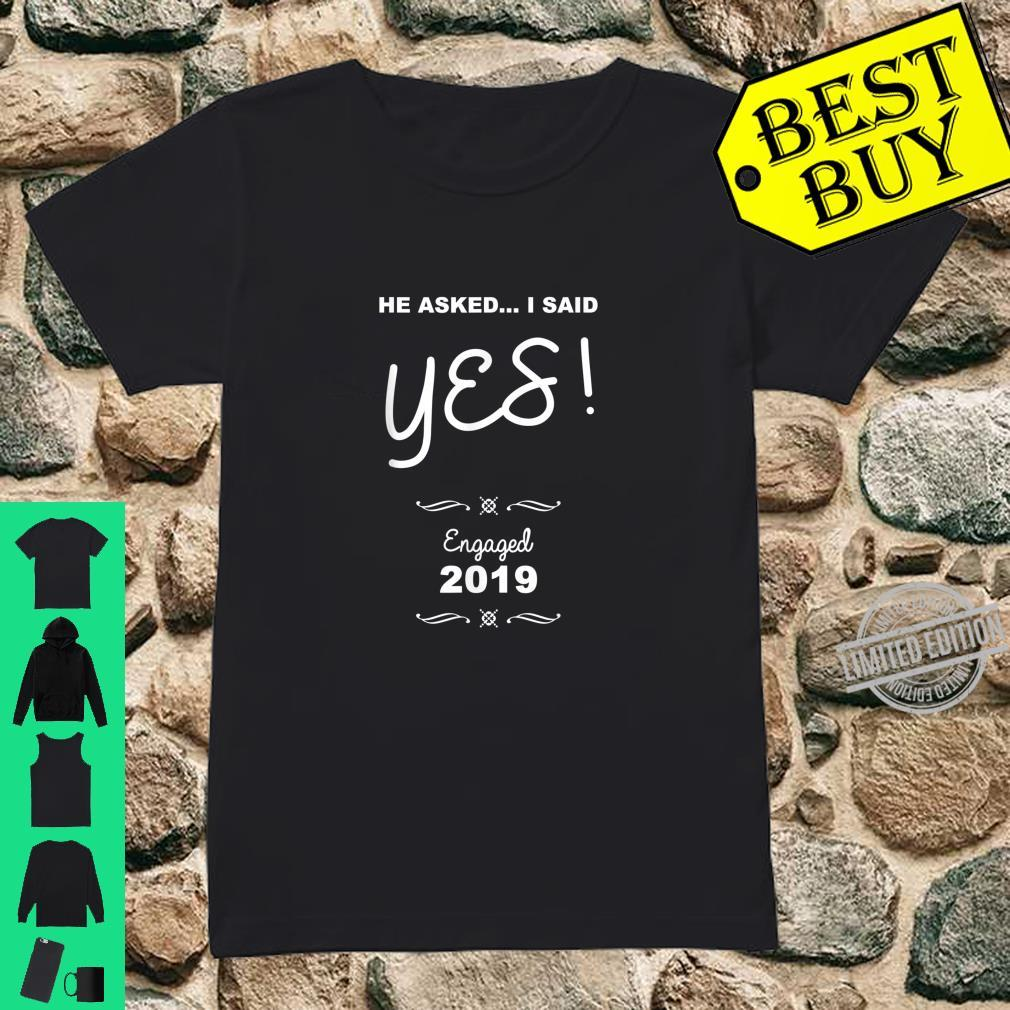Cool He Asked.. I Said Yes Engaged Couple 2019 Shirt ladies tee