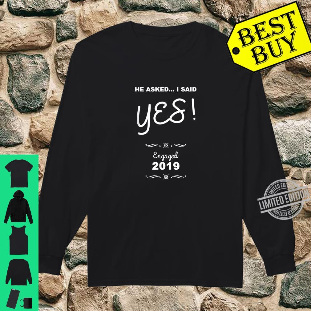 Cool He Asked.. I Said Yes Engaged Couple 2019 Shirt long sleeved