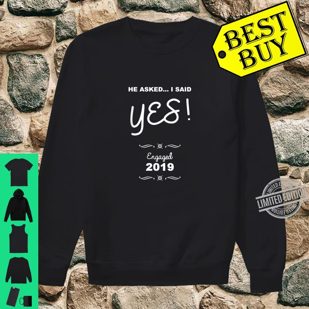 Cool He Asked.. I Said Yes Engaged Couple 2019 Shirt sweater