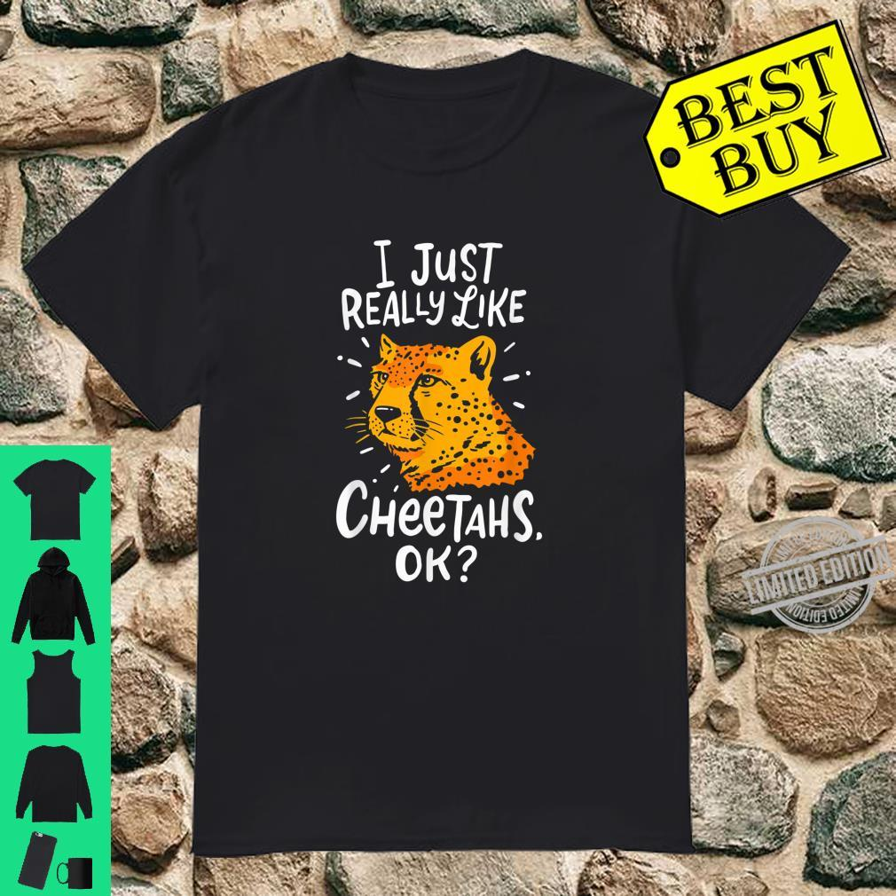 Cute Cheetah I Just Really Like Cheetahs Shirt