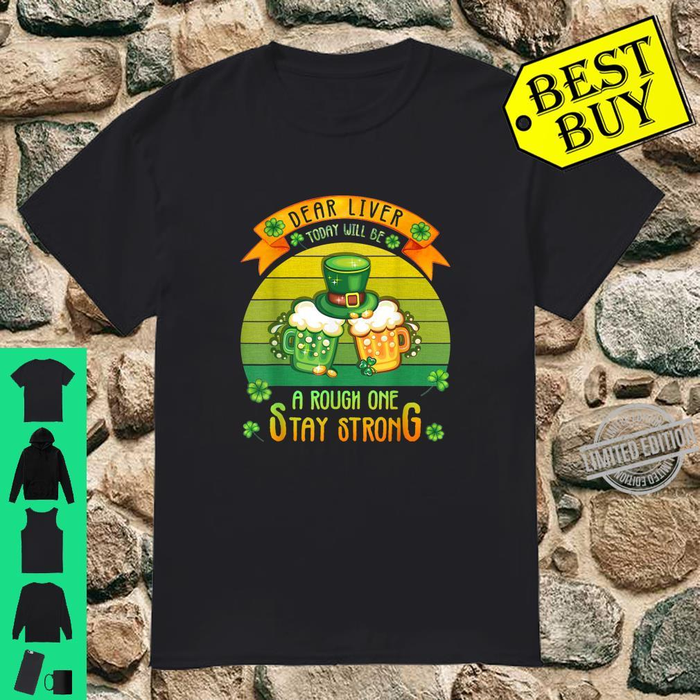 Dear Liver Today Will Be A Rough One Stay Strong St Patricks Shirt
