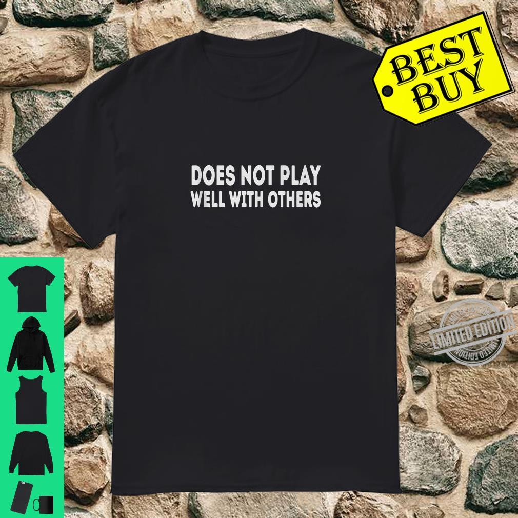 Does Not Play Well With Others Shirt