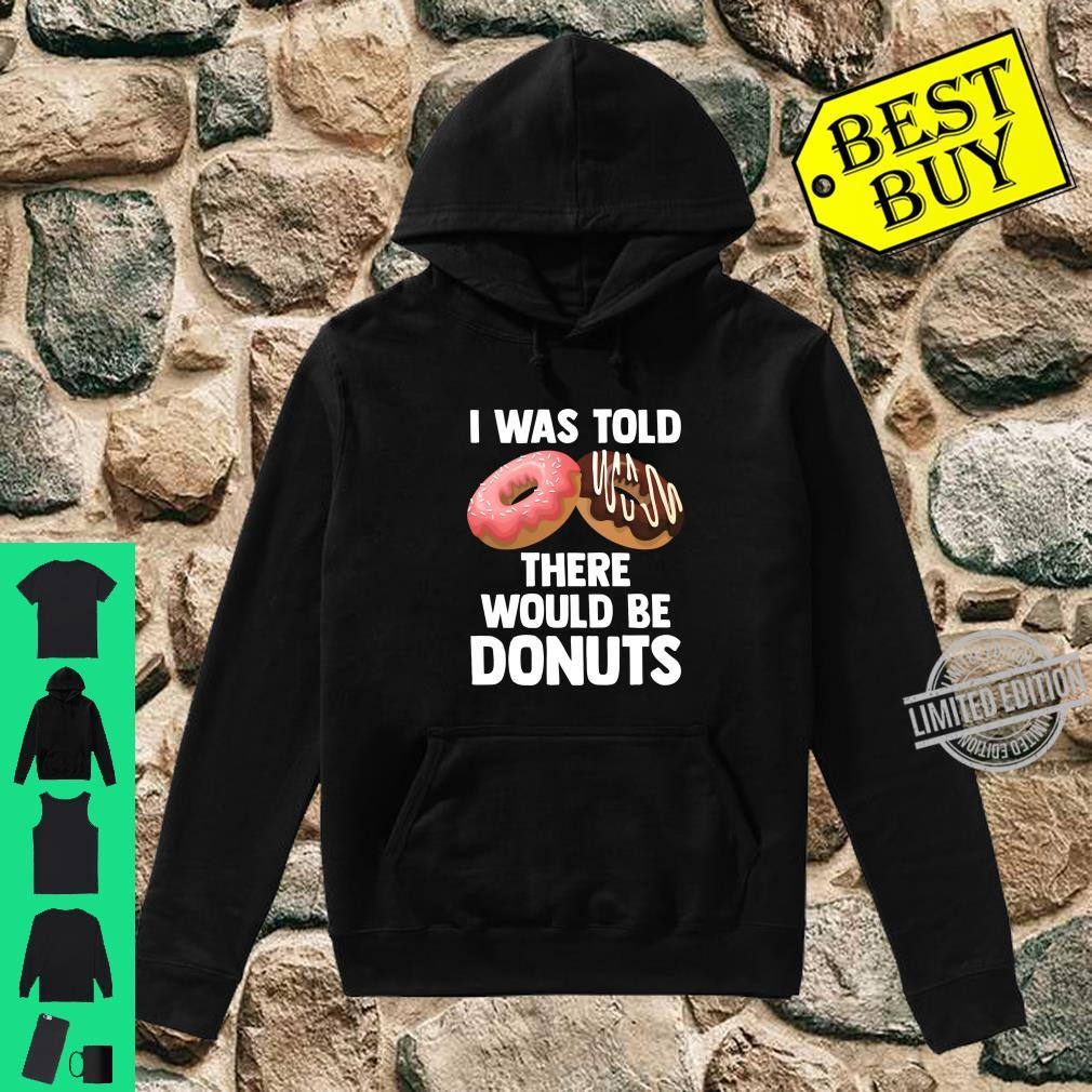 Donut Quote I Was Told There Were Would Be Donuts Fun Shirt hoodie