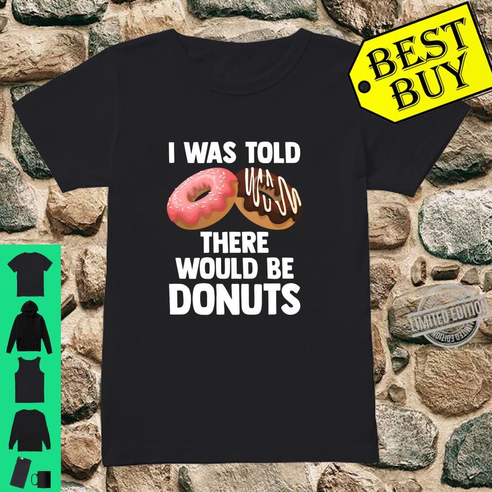 Donut Quote I Was Told There Were Would Be Donuts Fun Shirt ladies tee