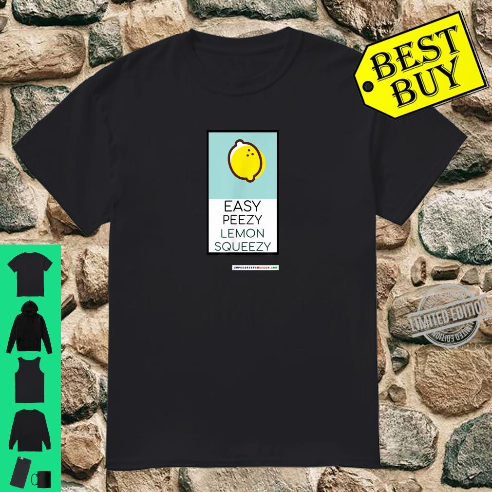 EASY PEEZY LEMON SQUEEZY by Supergreatchicken super great Shirt