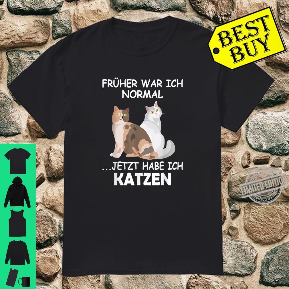 Früher war ich normal jetzt habe ich Katzen Katzenhalterin Shirt