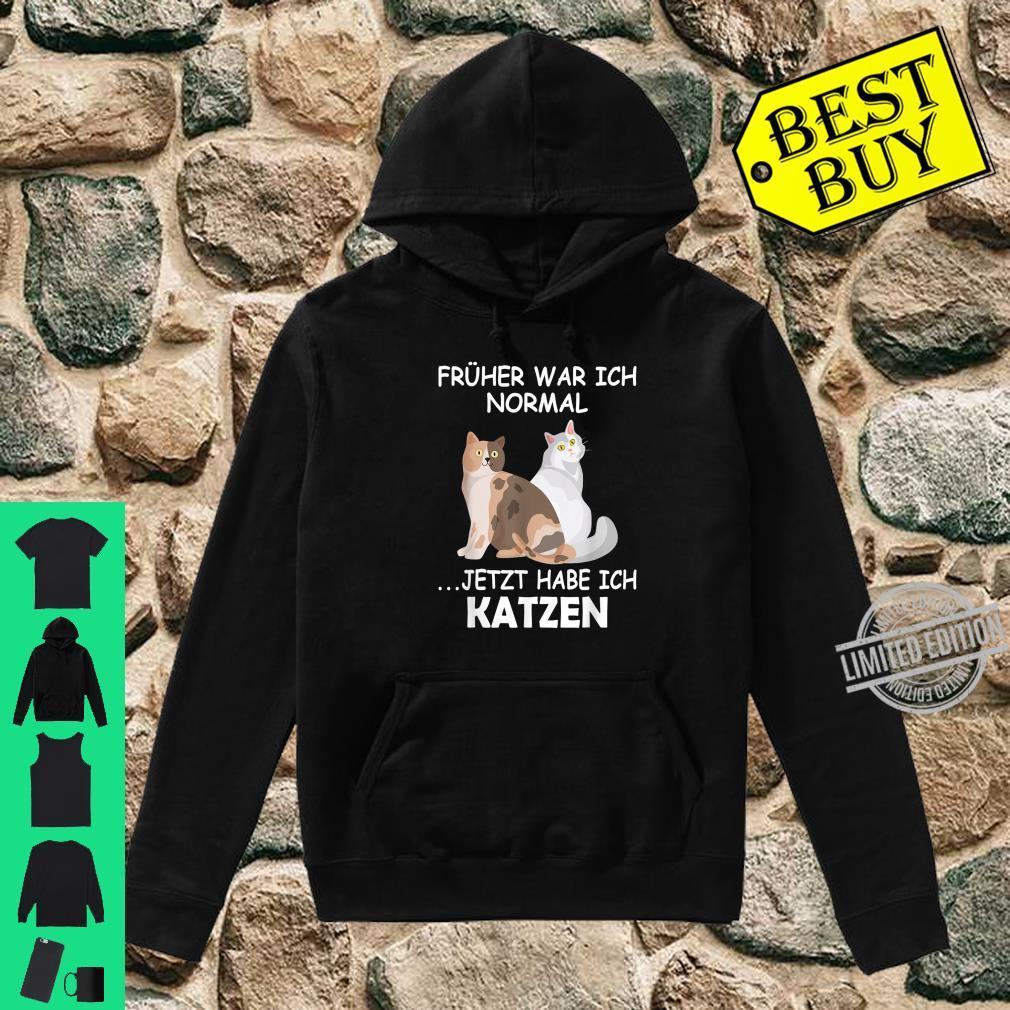 Früher war ich normal jetzt habe ich Katzen Katzenhalterin Shirt hoodie