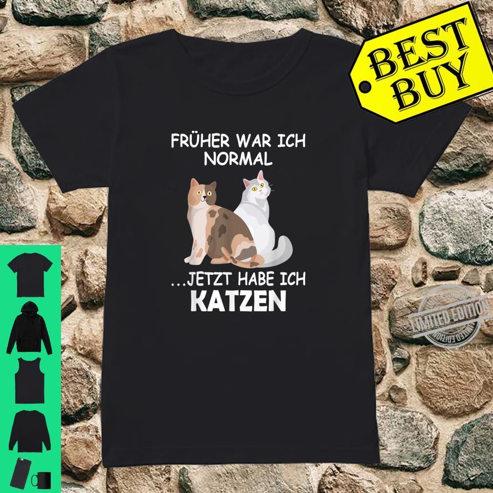 Früher war ich normal jetzt habe ich Katzen Katzenhalterin Shirt ladies tee