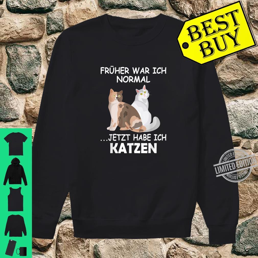 Früher war ich normal jetzt habe ich Katzen Katzenhalterin Shirt sweater