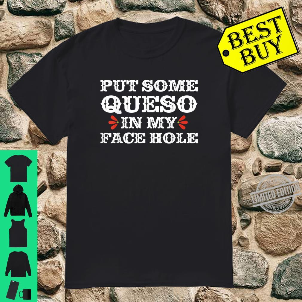 Funny Cinco De Mayo Shirt Put Some Queso In My Face Hole Shirt