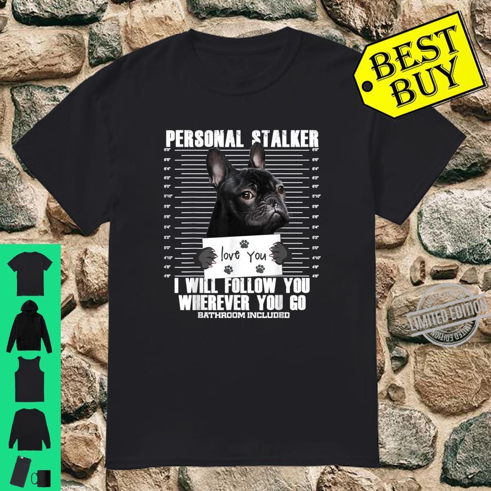 Funny French Bulldog Dog Stalker Frenchie Shirt