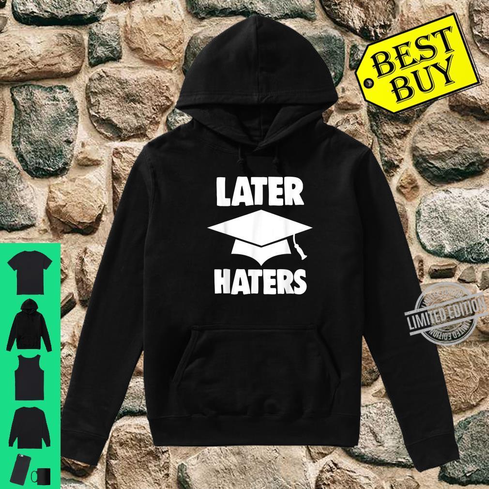Funny Later Haters Graduation Shirt Graduates Shirt hoodie