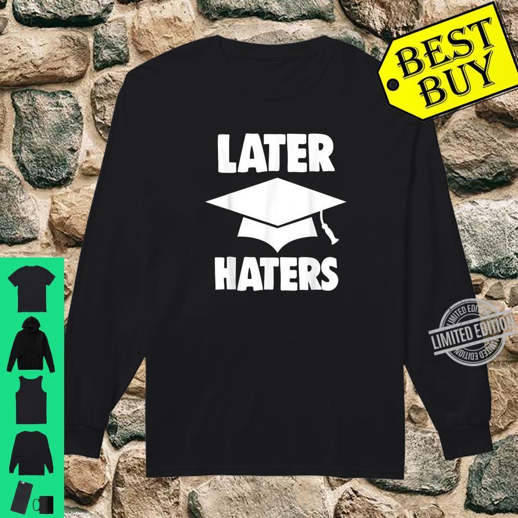 Funny Later Haters Graduation Shirt Graduates Shirt long sleeved