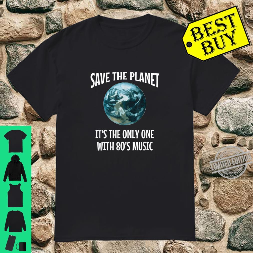 Funny Save the Planet It's The Only One with 80s Music Shirt
