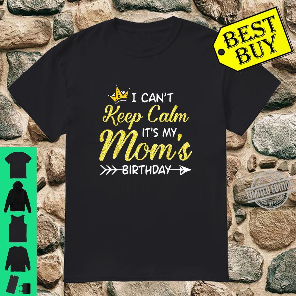 I Can't Keep Calm It's My Mom Birthday Mothers Day Shirt
