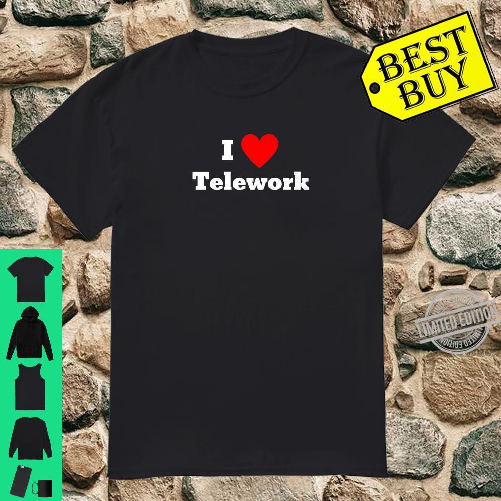 I Love Telework Shirt