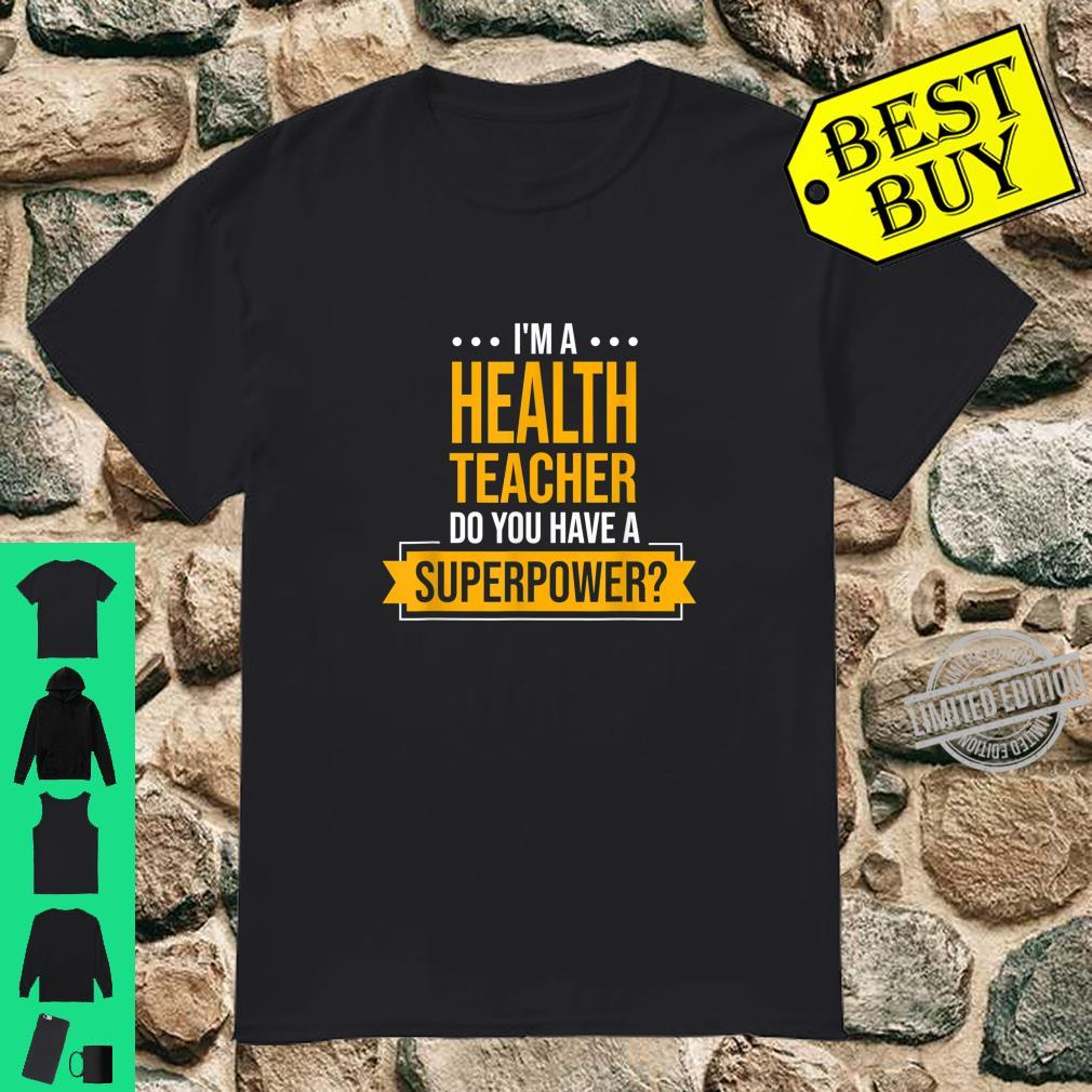 I'm A Health Teacher Do You Have Superpowers Education Shirt