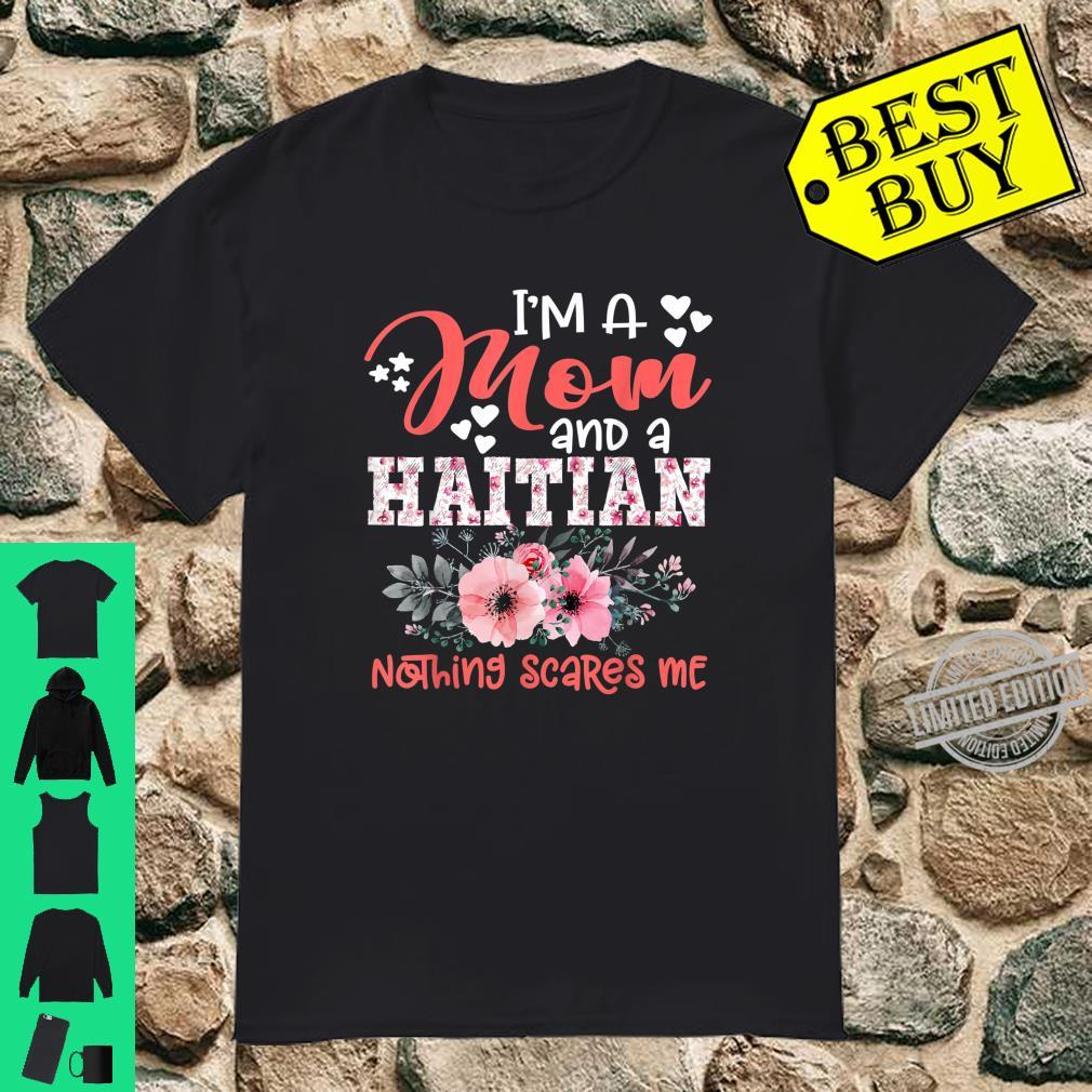 I'm Mom and Haitian Nothing Scares Me Floral Mother Shirt