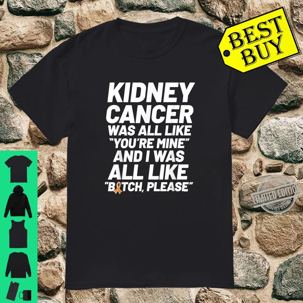 Kidney Cancer Was All Like You're Mine Kidney Cancer Support Shirt