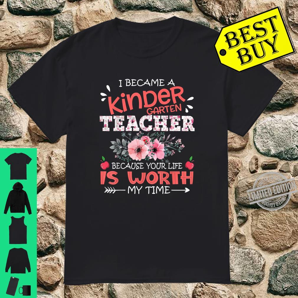 Kindergarten Teacher Because Your Life Is Worth My Time Shirt
