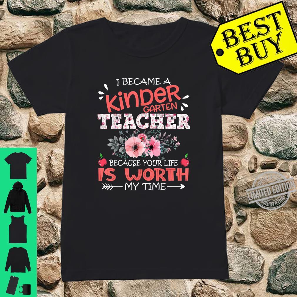 Kindergarten Teacher Because Your Life Is Worth My Time Shirt ladies tee