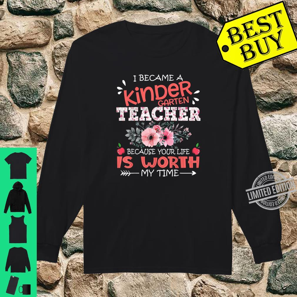 Kindergarten Teacher Because Your Life Is Worth My Time Shirt long sleeved