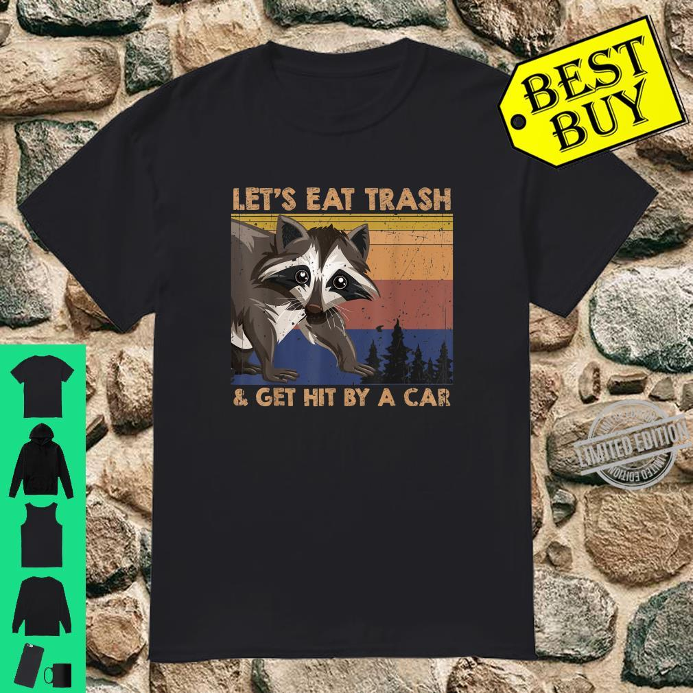 LET'S EAT TRASH AND GET HIT BY A CAR Shirt