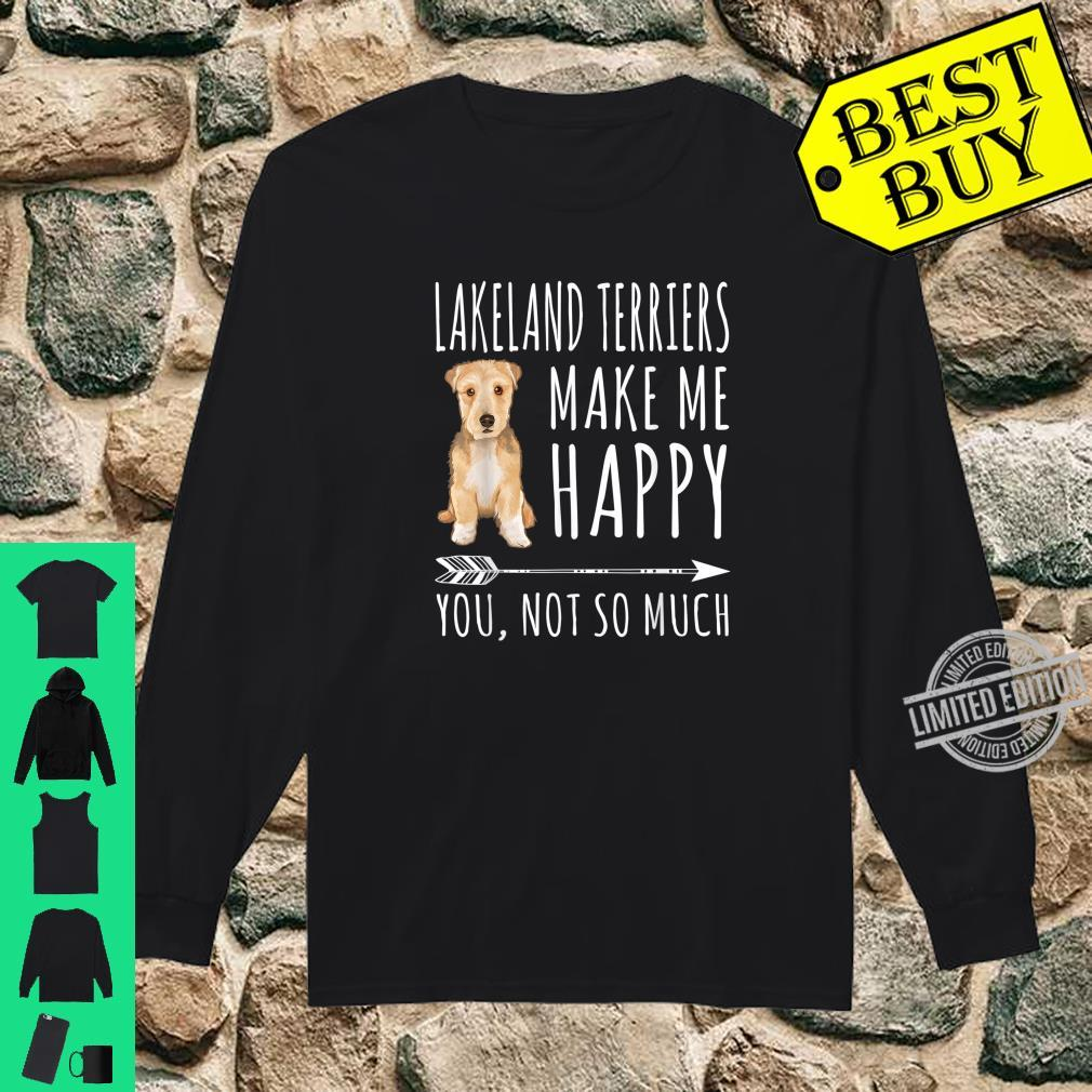 Lakeland Terriers Make Me Happy You Not So Much Dog Shirt long sleeved