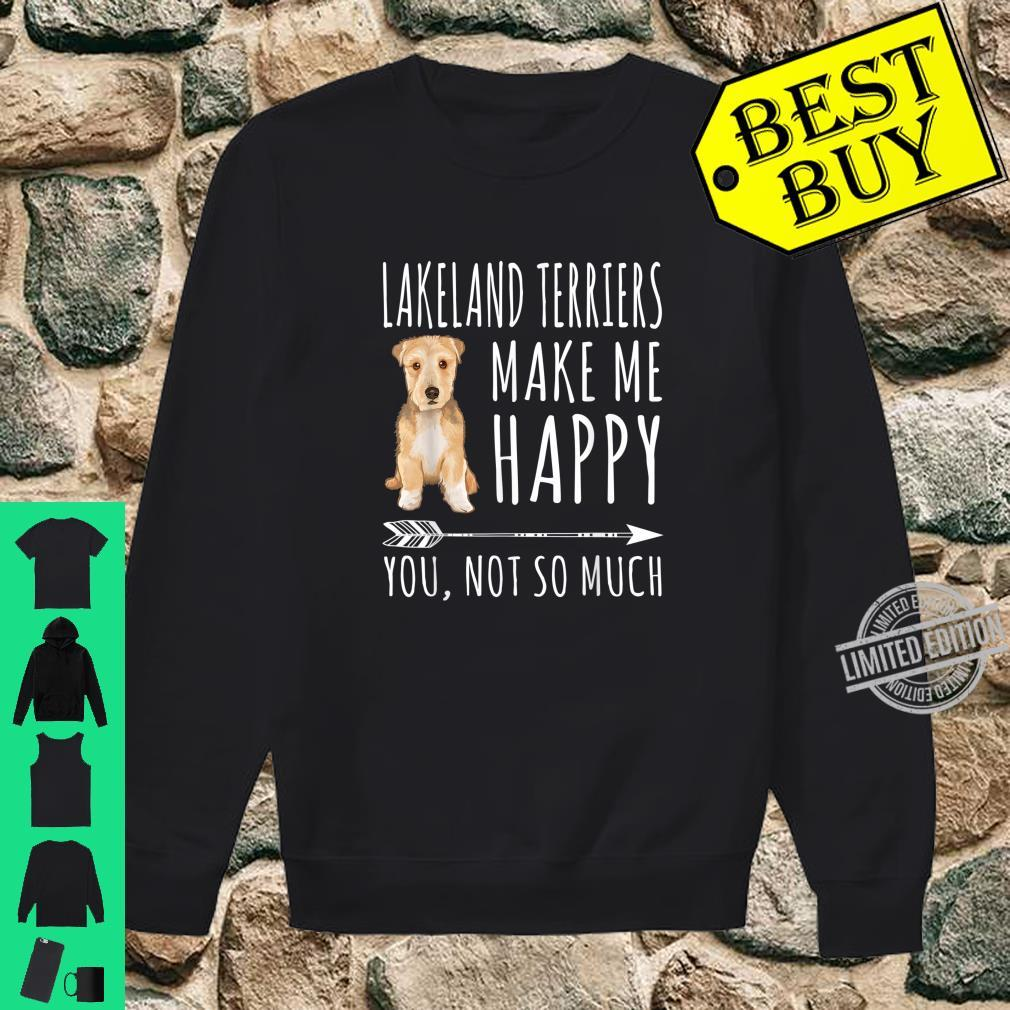 Lakeland Terriers Make Me Happy You Not So Much Dog Shirt sweater