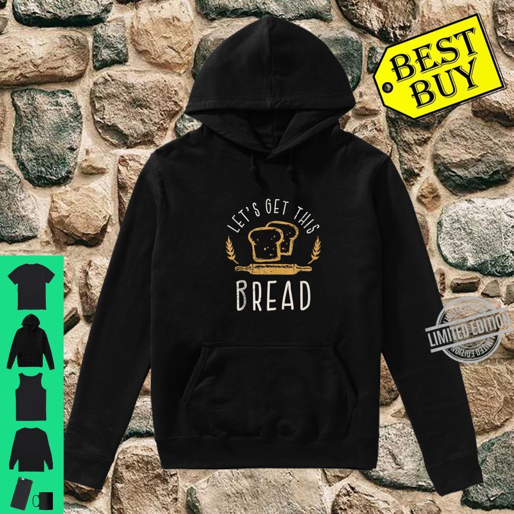 Let's Get This Bread Bread Joke Idea Shirt hoodie