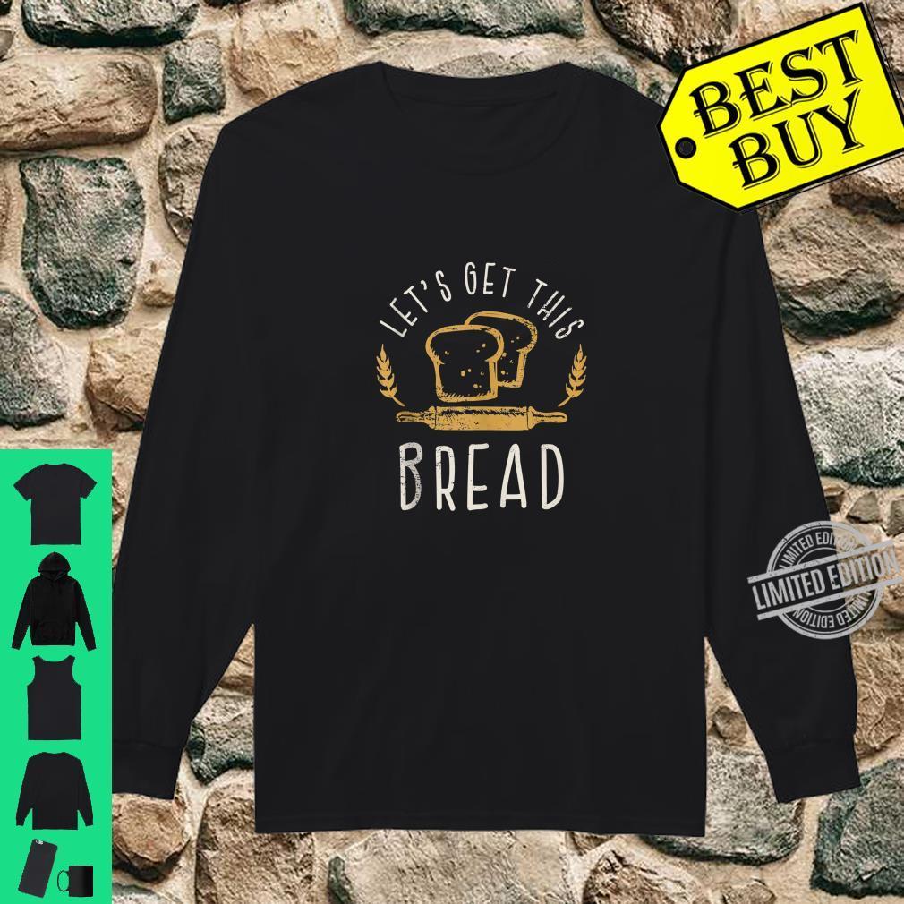 Let's Get This Bread Bread Joke Idea Shirt long sleeved