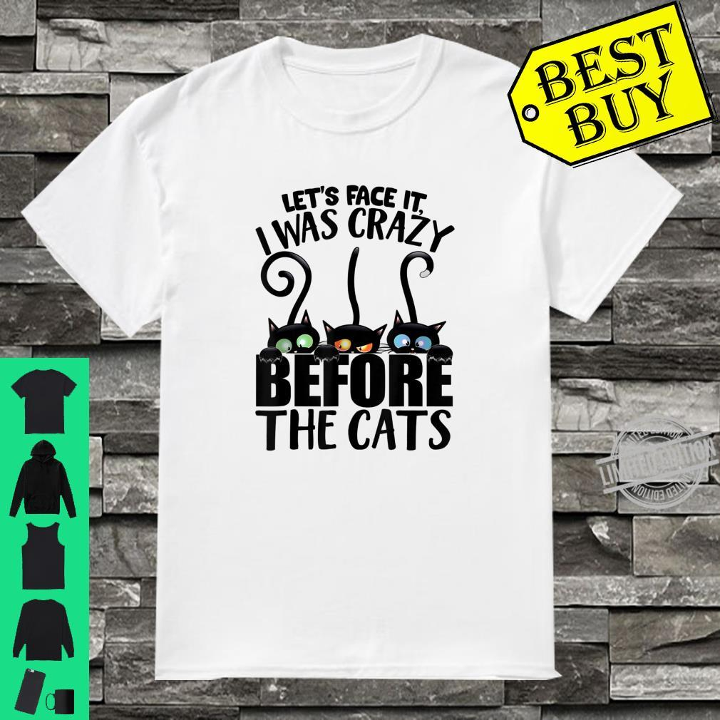 Lets face it I was crazy before the cats Shirt Cats Lady Shirt