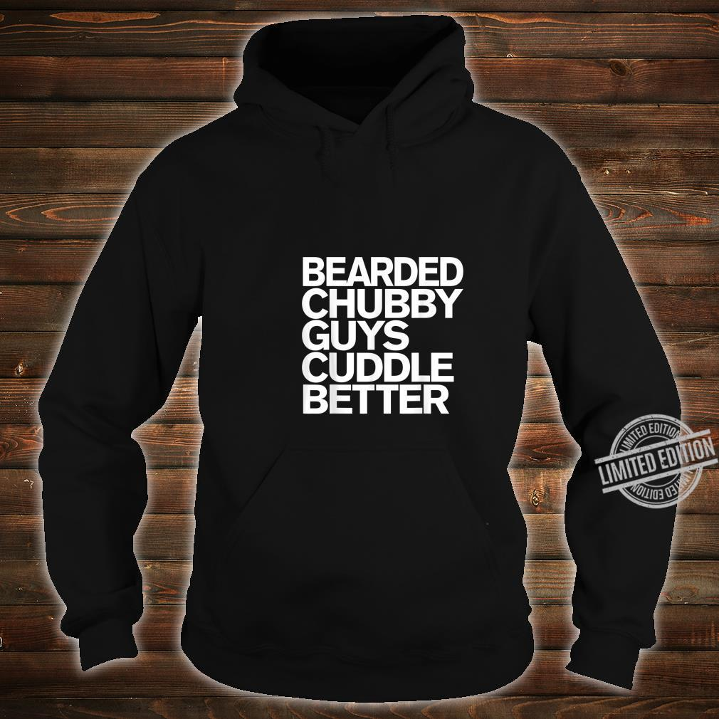 Mens Bearded Chubby Guys Cuddle Better Beard Shirt hoodie