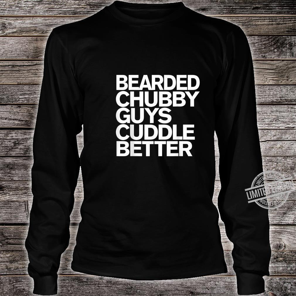 Mens Bearded Chubby Guys Cuddle Better Beard Shirt long sleeved