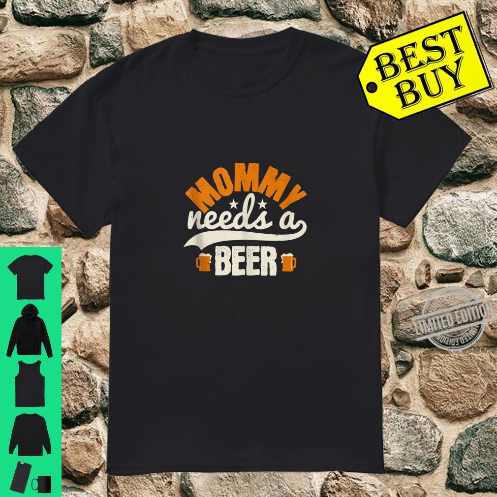 Mommy Needs A Beer Shirt