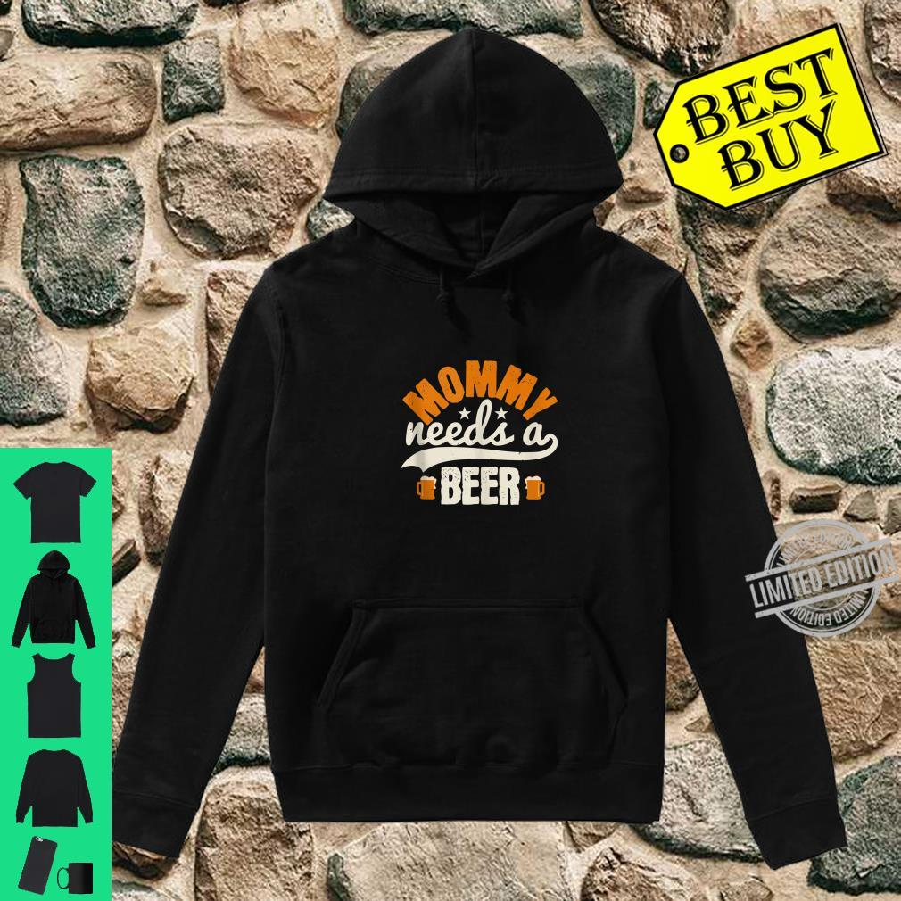 Mommy Needs A Beer Shirt hoodie