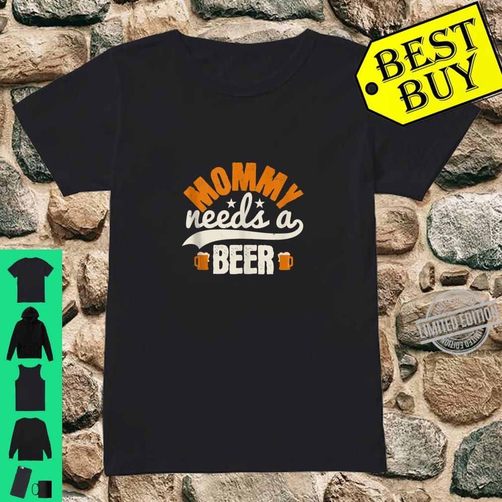 Mommy Needs A Beer Shirt ladies tee