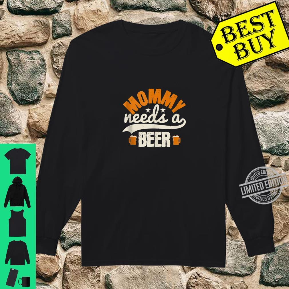 Mommy Needs A Beer Shirt long sleeved