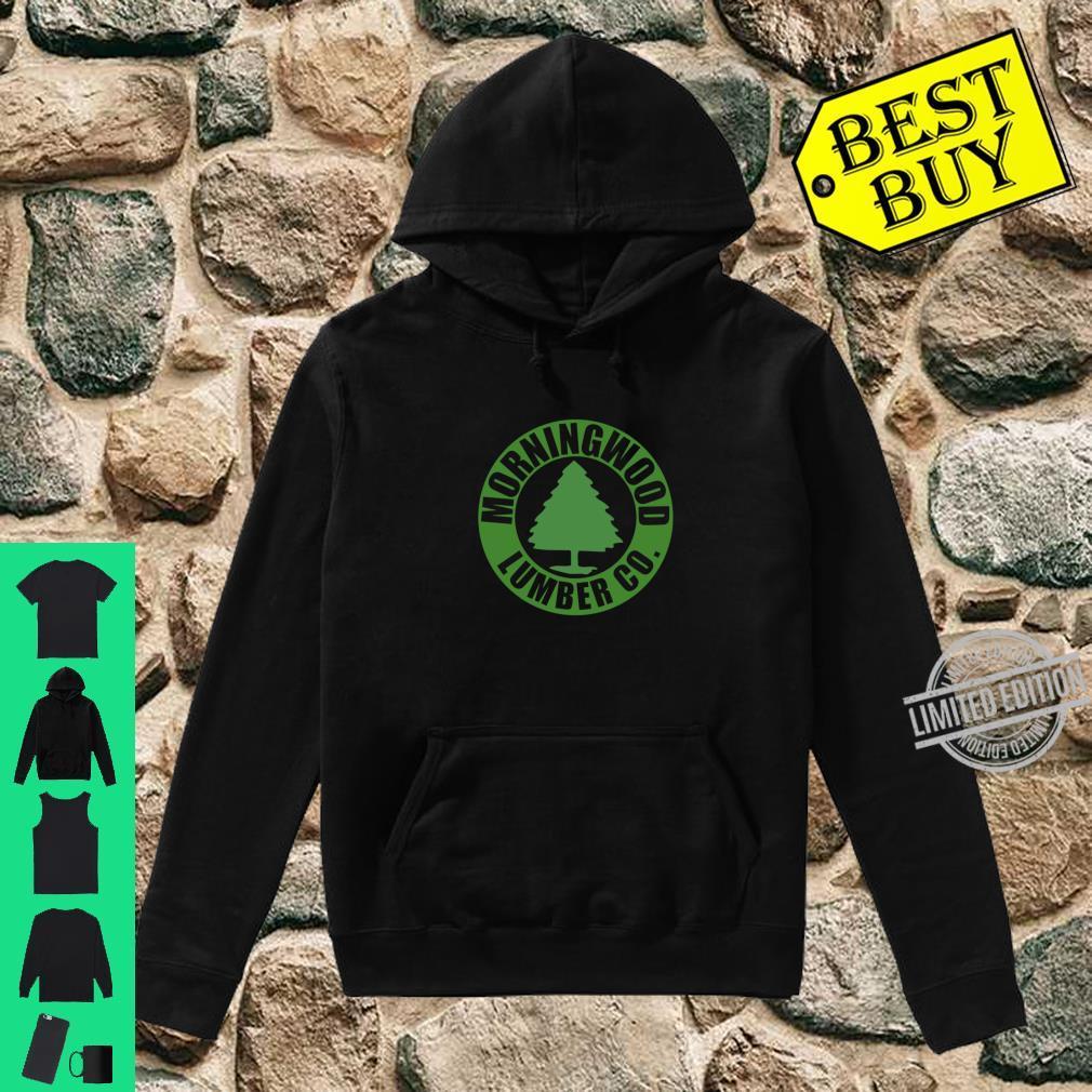 Morning Wood Lumber Company wordsgift Shirt hoodie