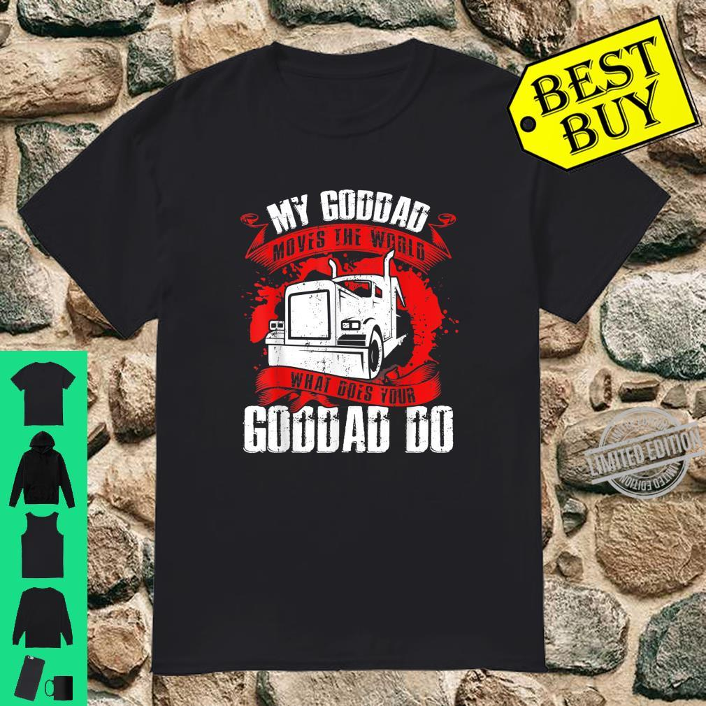 My Goddad Moves The Worlds Proud Trucker's Grandkid Shirt
