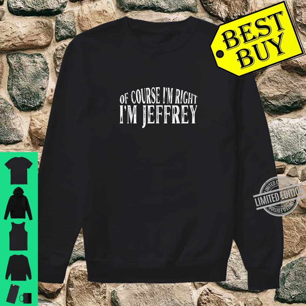 Of Course I'm Right I'm Jeffrey Personalized Named Shirt sweater