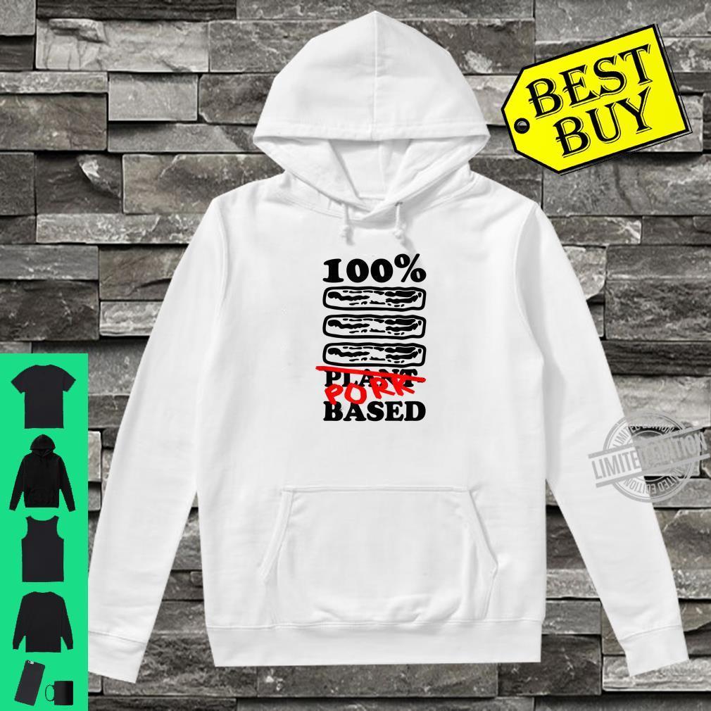 One Hundred Percent Pork Based Bacon Shirt hoodie