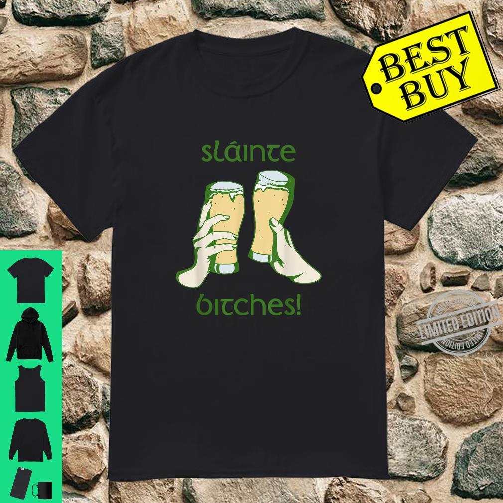Slainte Bitches Green Beer St. Patrick's Day Shirt