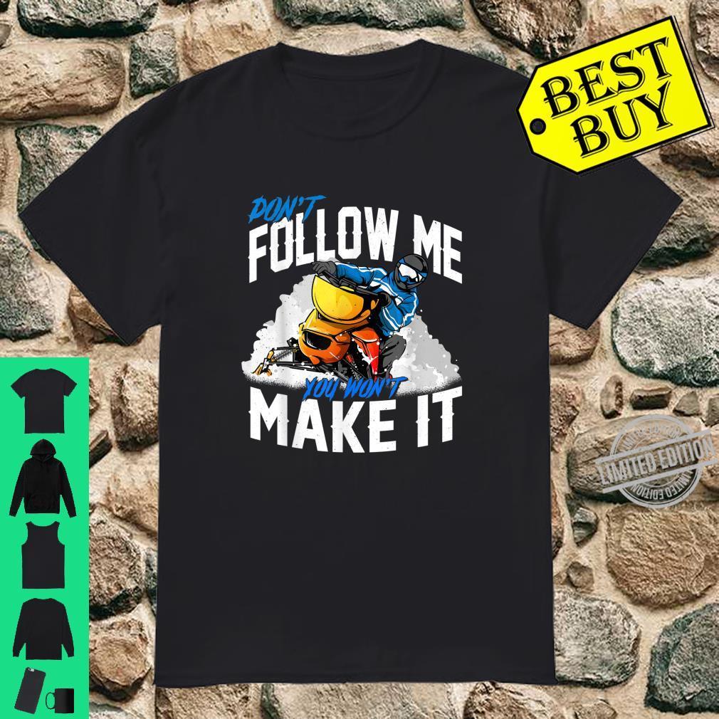 Snowmobiler Don't Follow Me You Won't Make It Snowmobile Shirt
