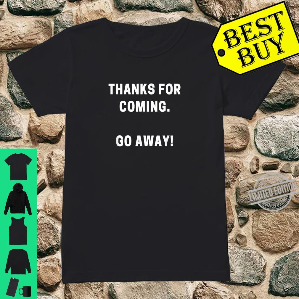 Thanks for Coming. Go Away Shirt ladies tee
