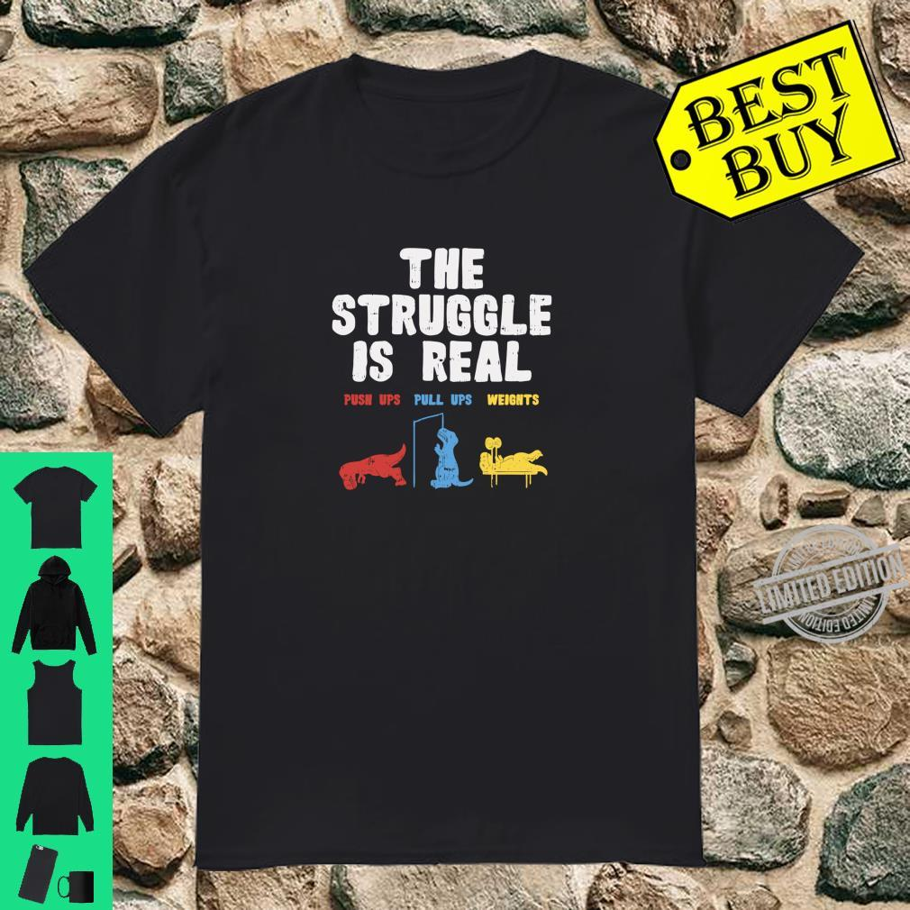 The Struggle Is Real Trex Dinosaur Workout Shirt
