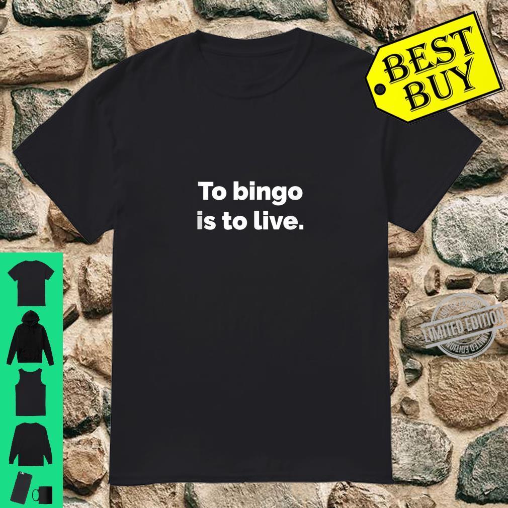 To Bingo is to Live Shirt